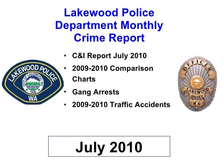 Lakewood Police Department Monthly Crime Report <ul><li>C&I Report July 2010 </li></ul><ul><li>2009-2010 Comparison Charts...