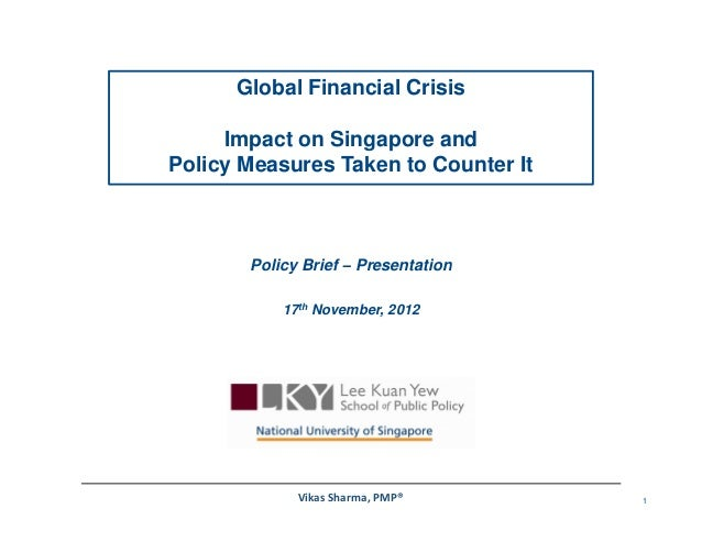 Global Financial Crisis     Impact on Singapore andPolicy Measures Taken to Counter It       Policy Brief – Presentation  ...