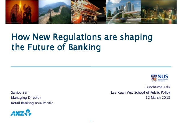 """Sanjoy Sen - Lee Kuan Yew School of Public Policy - Talk on """"How New Regulations Are Changing the Future of Banking - March 2013"""