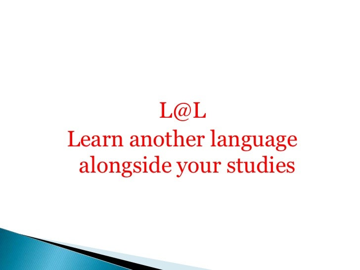 L@L<br />Learn another language alongside your studies<br />