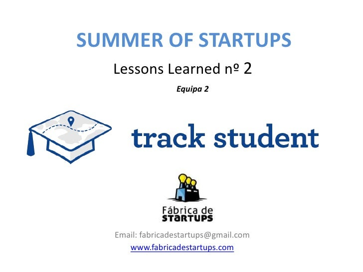 SUMMER OF STARTUPS   Lessons Learned nº 2                  Equipa 2   Email: fabricadestartups@gmail.com      www.fabricad...