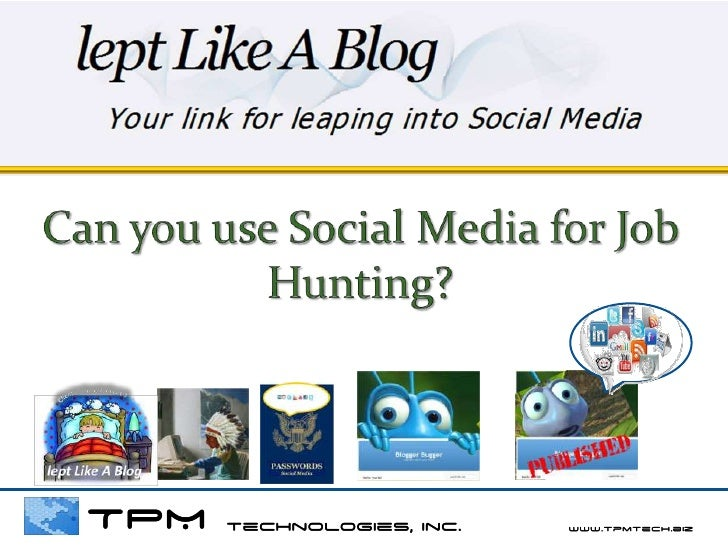Can you use Social Media for Job Hunting?<br />TPM technologies, Inc.             www.tpmtech.biz<br />