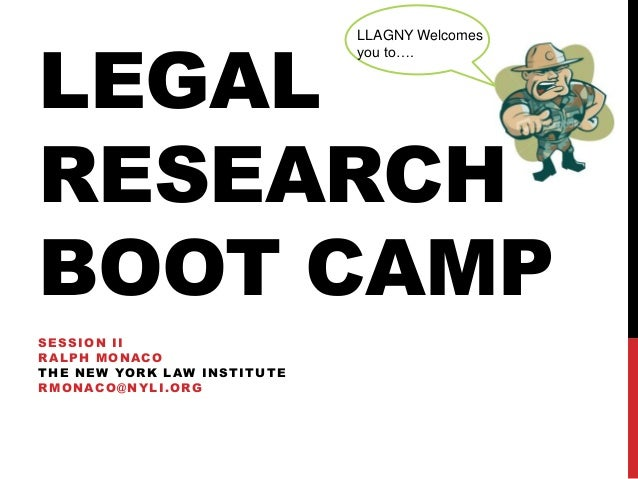 LEGALRESEARCHBOOT CAMPSESSION IIRALPH MONACOTHE NEW YORK LAW INSTITUTERMONACO@NYLI.ORGLLAGNY Welcomesyou to….