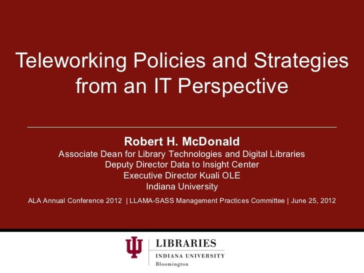 Teleworking Policies and Strategies      from an IT Perspective                           Robert H. McDonald         Assoc...
