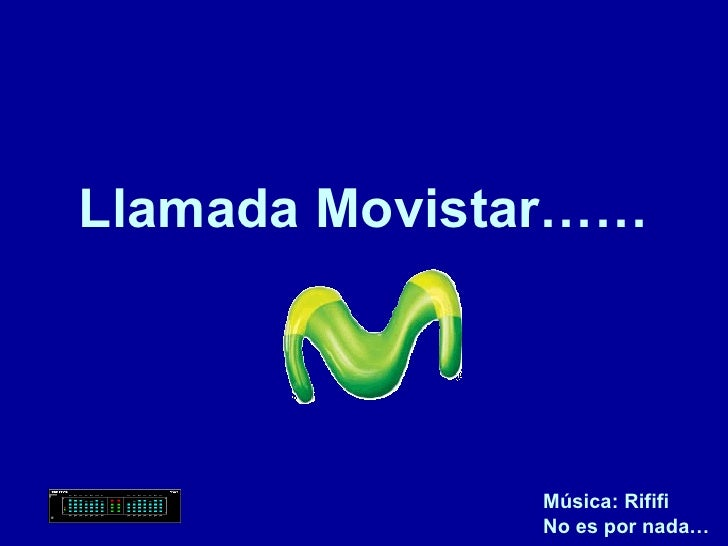 Llamada Movistar…… Música: Rififi No es por nada…