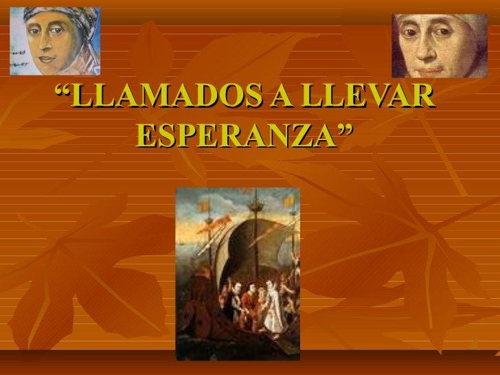 """""""LLAMADOS A LLEVAR    ESPERANZA"""""""
