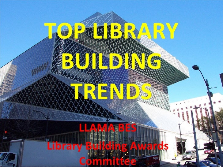 TOP LIBRARY BUILDING TRENDS LLAMA BES Library Building Awards Committee