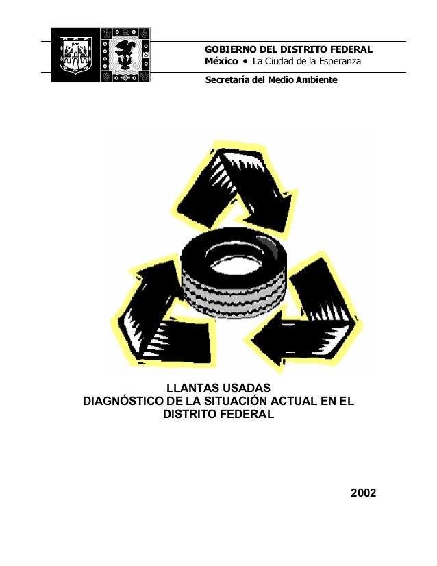 LLANTAS USADAS DIAGNÓSTICO DE LA SITUACIÓN ACTUAL EN EL DISTRITO FEDERAL 2002 GOBIERNO DEL DISTRITO FEDERAL México • La Ci...