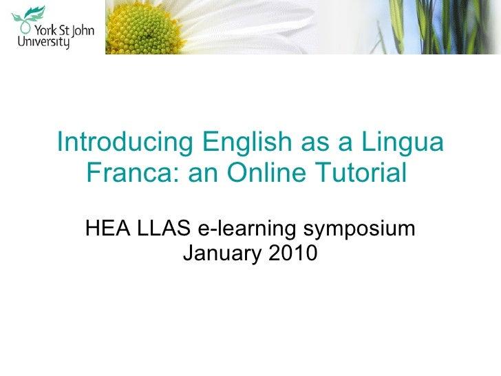 Introducing English as a Lingua Franca: an Online Tutorial   HEA LLAS e-learning symposium January 2010