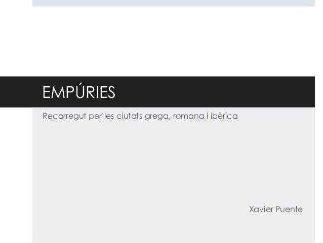 EMPÚRIES Recorregut per les ciutats grega, romana i ibèrica  Xavier Puente