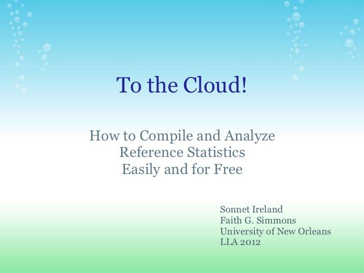 To the Cloud!How to Compile and Analyze   Reference Statistics    Easily and for Free                  Sonnet Ireland     ...