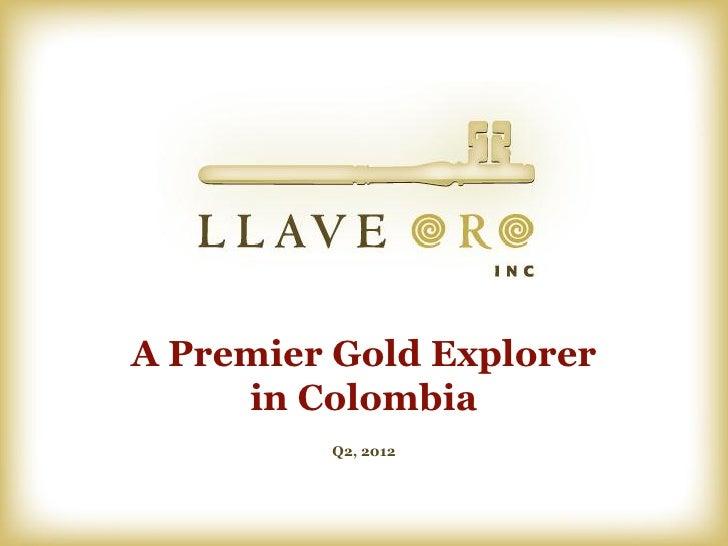 A Premier Gold Explorer     in Colombia         Q2, 2012