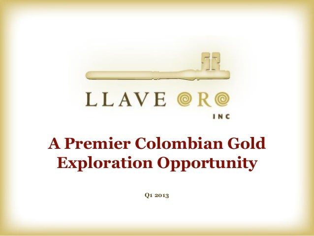 A Premier Colombian Gold Exploration Opportunity          Q1 2013