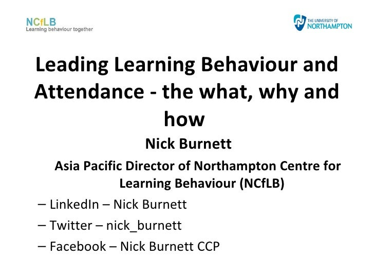 Leading Learning Behaviour andAttendance - the what, why and             how                 Nick Burnett   Asia Pacific D...