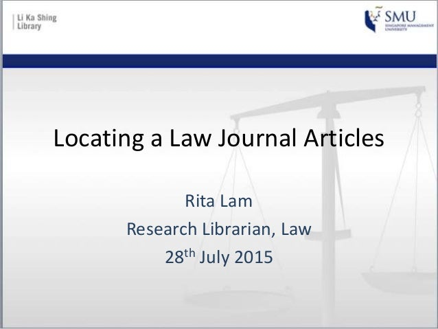 Locating a Law Journal Articles Rita Lam Research Librarian, Law 28th July 2015