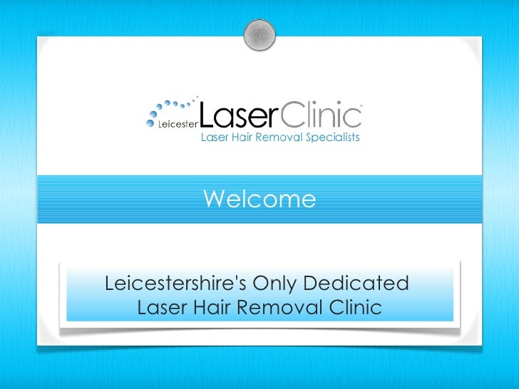 WelcomeLeicestershires Only Dedicated   Laser Hair Removal Clinic