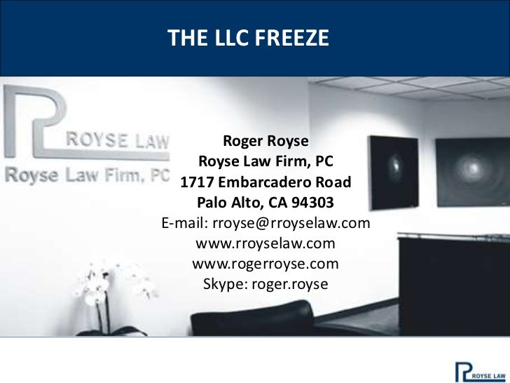 THE LLC FREEZE          Roger Royse    Royse Law Firm, PC  1717 Embarcadero Road    Palo Alto, CA 94303E-mail: rroyse@rroy...