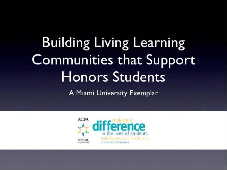Building Living LearningCommunities that Support    Honors Students     A Miami University Exemplar