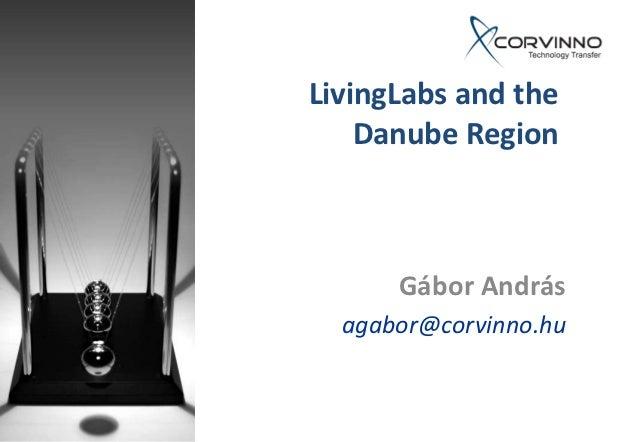 LivingLabs and the    Danube Region      Gábor András  agabor@corvinno.hu