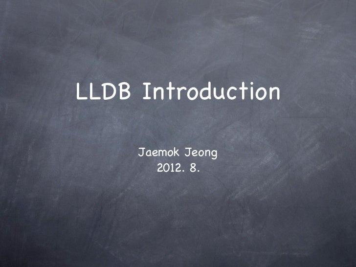 LLDB Introduction     Jaemok Jeong        2012. 8.