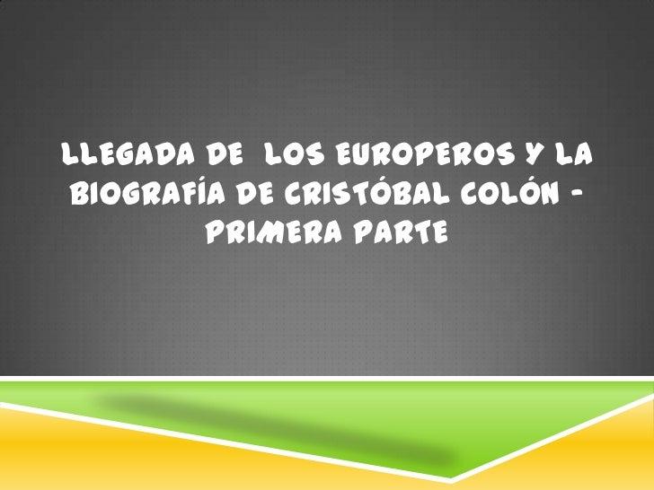 LLEGADA DE  LOS EUROPEROS Y LA BIOGRAFíADE CRISTÓBAL COLÓN – PRIMERA PARTE <br />
