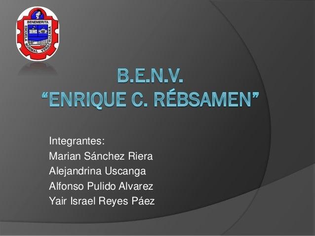 Integrantes: Marian Sánchez Riera Alejandrina Uscanga Alfonso Pulido Alvarez Yair Israel Reyes Páez