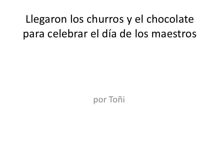 Llegaron los churros y el chocolatepara celebrar el día de los maestros              por Toñi