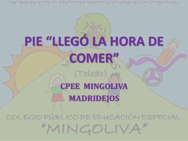 "PIE ""LLEGÓ LA HORA DE COMER"" CPEE MINGOLIVA MADRIDEJOS"
