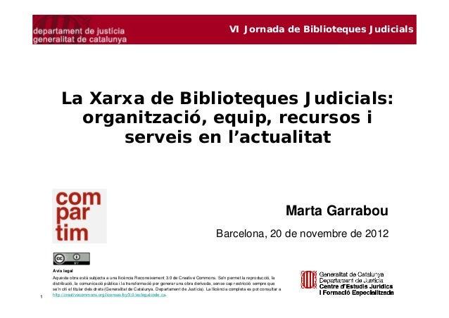 VI Jornada de Biblioteques Judicials        La Xarxa de Biblioteques Judicials:          organització, equip, recursos i  ...