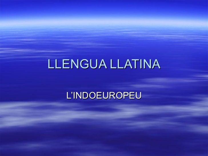 LLENGUA LLATINA  L'INDOEUROPEU