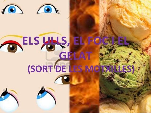 ELS ULLS, EL FOC I EL GELAT (SORT DE LES MOTXILLES)