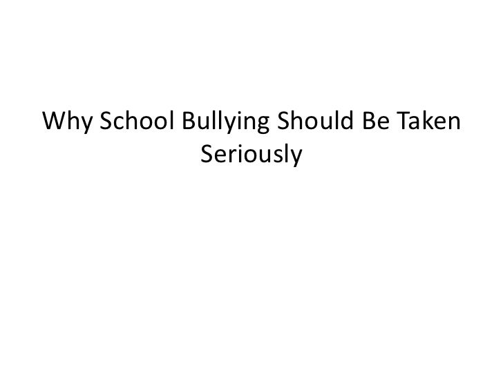 Why School Bullying Should Be Taken            Seriously