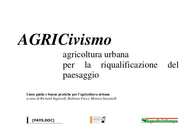 AGRICivismo agricoltura urbana per la riqualificazione del paesaggio Linee guida e buone pratiche per l'agricoltura urbana...