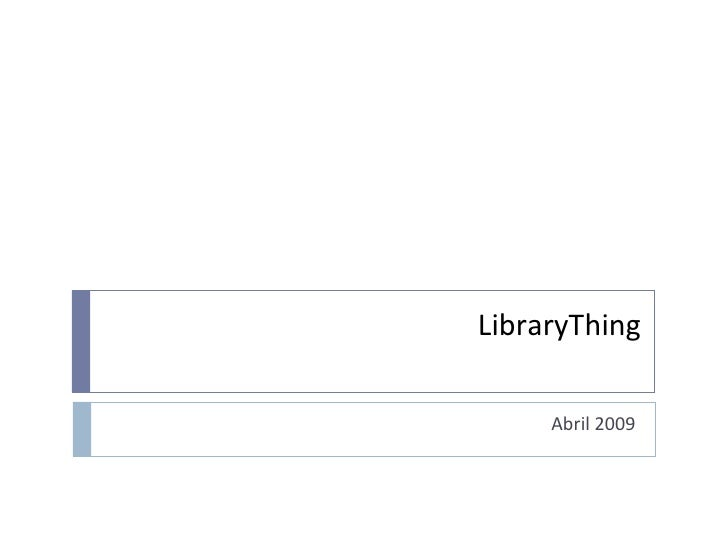 LibraryThing<br />Abril 2009<br />