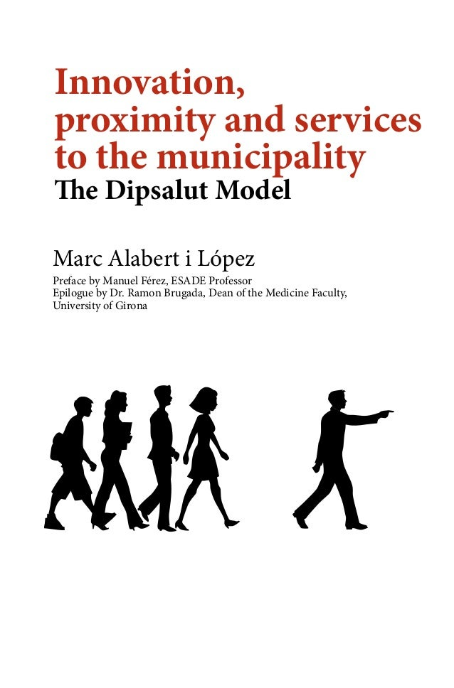 Innovation, proximity and services to the municipality The Dipsalut Model Marc Alabert i López  Preface by Manuel Férez, E...