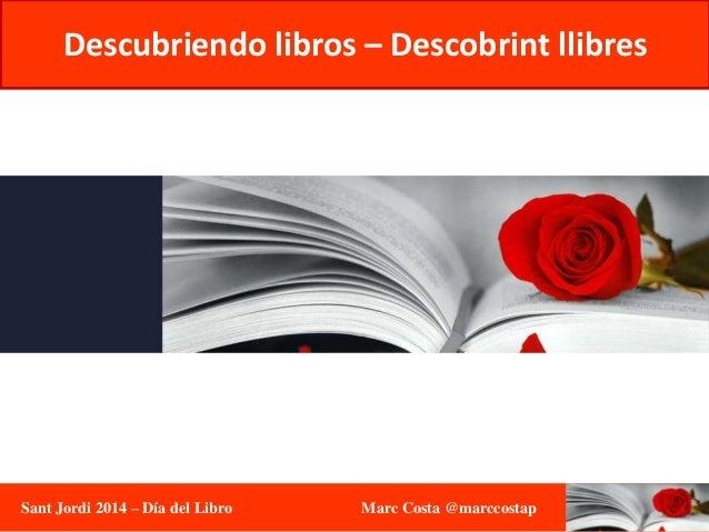 Sant Jordi 2014 – Día del Libro Marc Costa @marccostap Descubriendo libros – Descobrint llibres