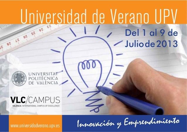 Del 1 al 9 deJuliode2013www.universidadverano.upv.esUniversidad de Verano UPV