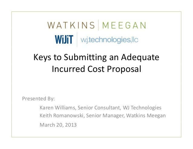 Keys to Submitting an Adequate         Incurred Cost ProposalPresented By:      Karen Williams, Senior Consultant, WJ Tech...