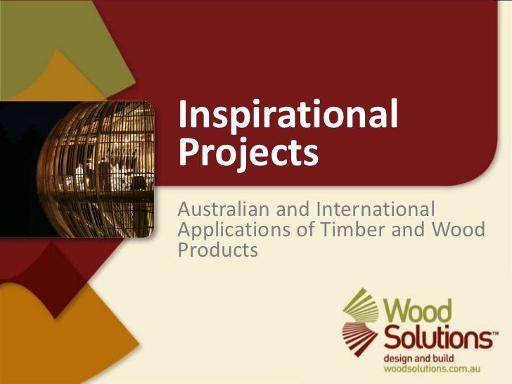 Inspirational Projects<br />Australian and International Applications of Timber and Wood Products <br />