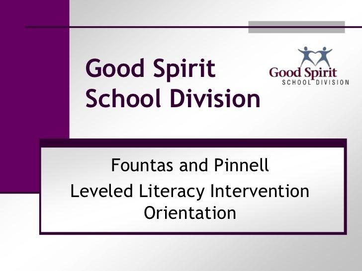 Good Spirit School Division    Fountas and PinnellLeveled Literacy Intervention         Orientation