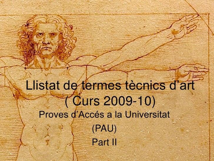 Llistat de termes tècnics d'art         ( Curs 2009-10)   Proves d'Accés a la Universitat              (PAU)              ...