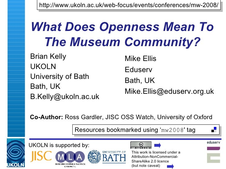 What Does Openness Mean To The Museum Community? Brian Kelly UKOLN University of Bath Bath, UK [email_address] UKOLN is su...
