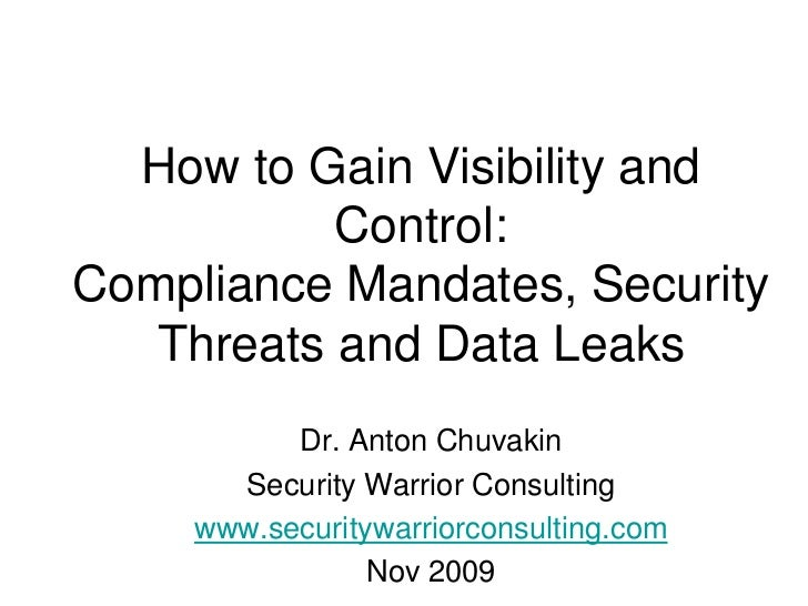 How to Gain Visibility and Control:Compliance Mandates, Security Threats and Data Leaks<br />Dr. Anton Chuvakin<br />Secur...
