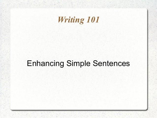 Writing 101  Enhancing Simple Sentences