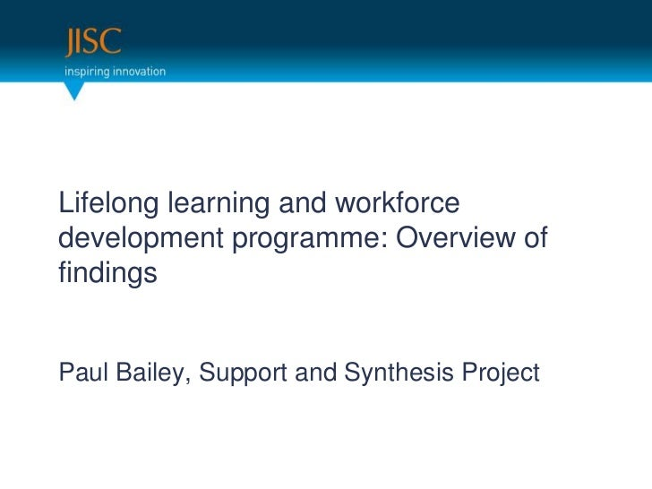 Lifelong learning and workforce development programme: Overview of findings<br />Paul Bailey, Support and Synthesis Projec...