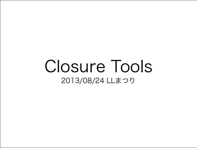 Closure Tools 2013/08/24 LLまつり