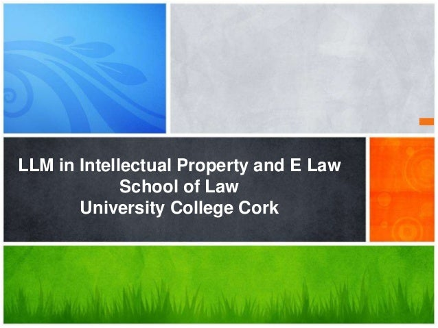 LLM in Intellectual Property and E Law School of Law University College Cork