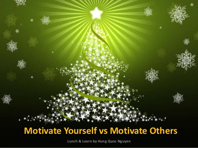 Motivate Yourself vs Motivate Others          Lunch & Learn by Hung Quoc Nguyen