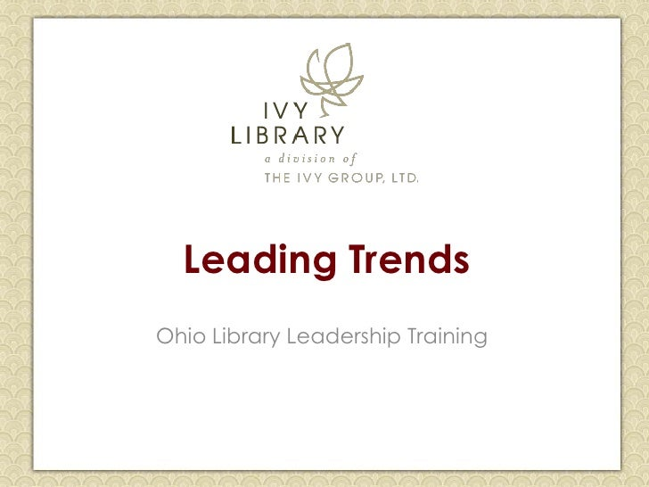 Leading TrendsOhio Library Leadership Training               1