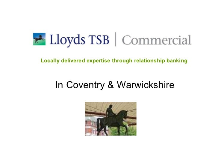 In Coventry & Warwickshire Locally delivered expertise through relationship banking